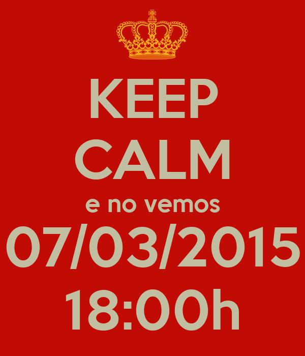 KEEP CALM e no vemos 07/03/2015 18:00h