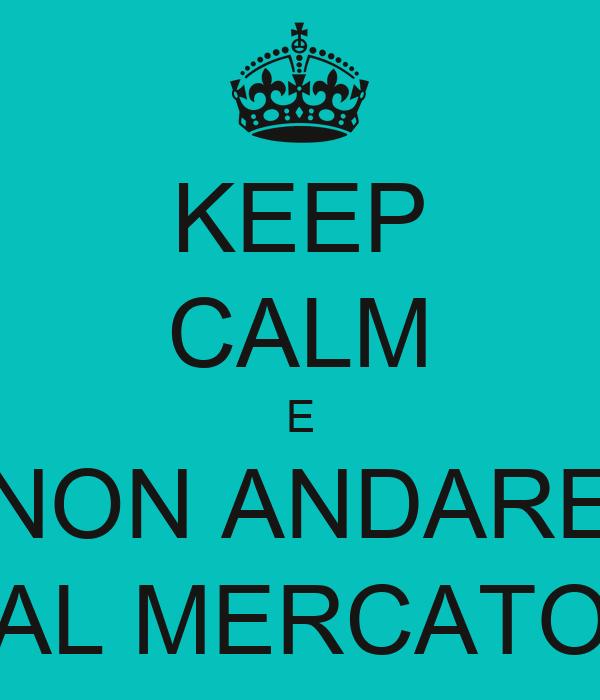 KEEP CALM E NON ANDARE AL MERCATO