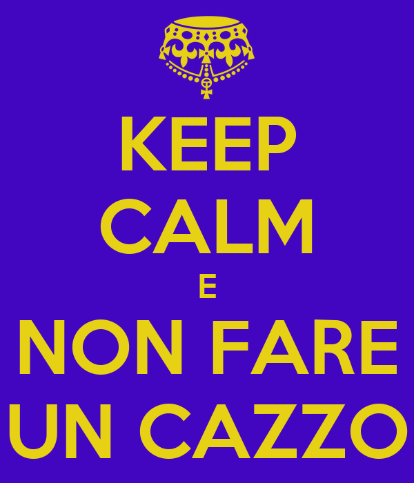 KEEP CALM E NON FARE UN CAZZO