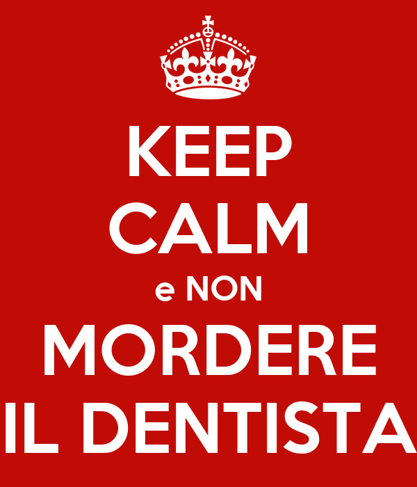KEEP CALM e NON MORDERE IL DENTISTA