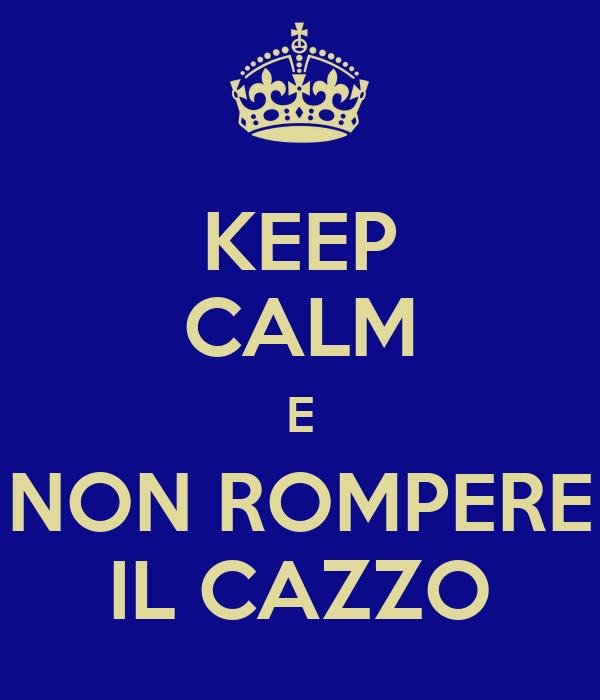 KEEP CALM E NON ROMPERE IL CAZZO