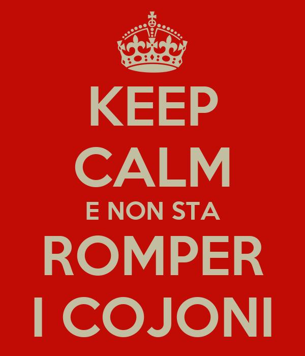 KEEP CALM E NON STA ROMPER I COJONI