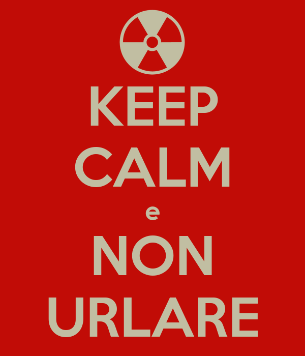 KEEP CALM e NON URLARE