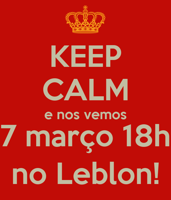 KEEP CALM e nos vemos 7 março 18h no Leblon!