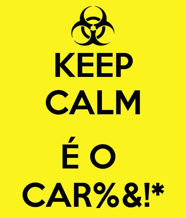 KEEP CALM  É O  CAR%&!*