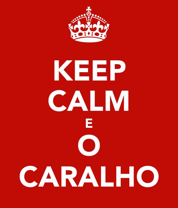 KEEP CALM E O CARALHO