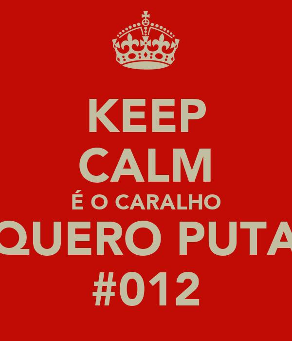 KEEP CALM É O CARALHO EU QUERO PUTARIA #012