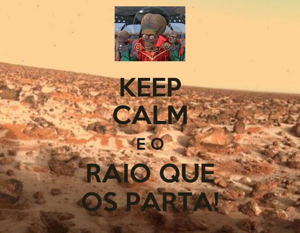 KEEP CALM E O RAIO QUE OS PARTA!