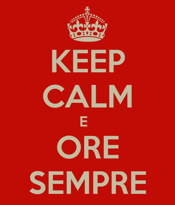 KEEP CALM E   ORE SEMPRE