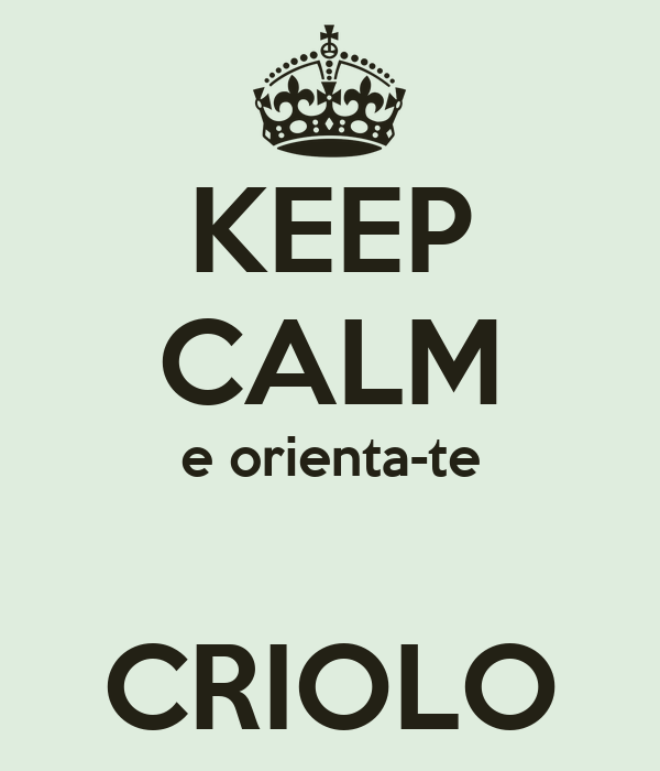 KEEP CALM e orienta-te  CRIOLO