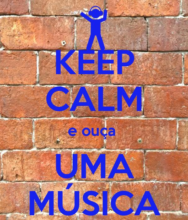 KEEP CALM e ouça  UMA MÚSICA