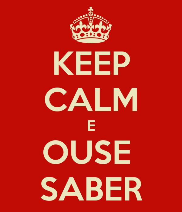 KEEP CALM E OUSE  SABER