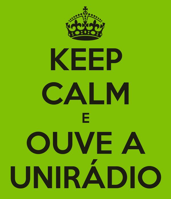 KEEP CALM E OUVE A UNIRÁDIO