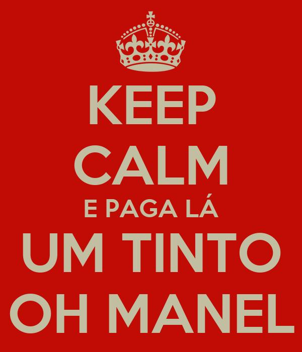 KEEP CALM E PAGA LÁ UM TINTO OH MANEL