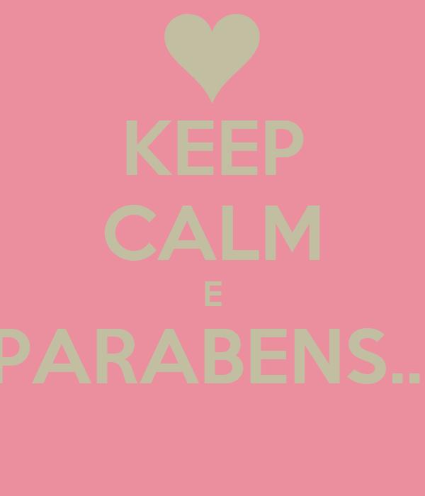 KEEP CALM E PARABENS...