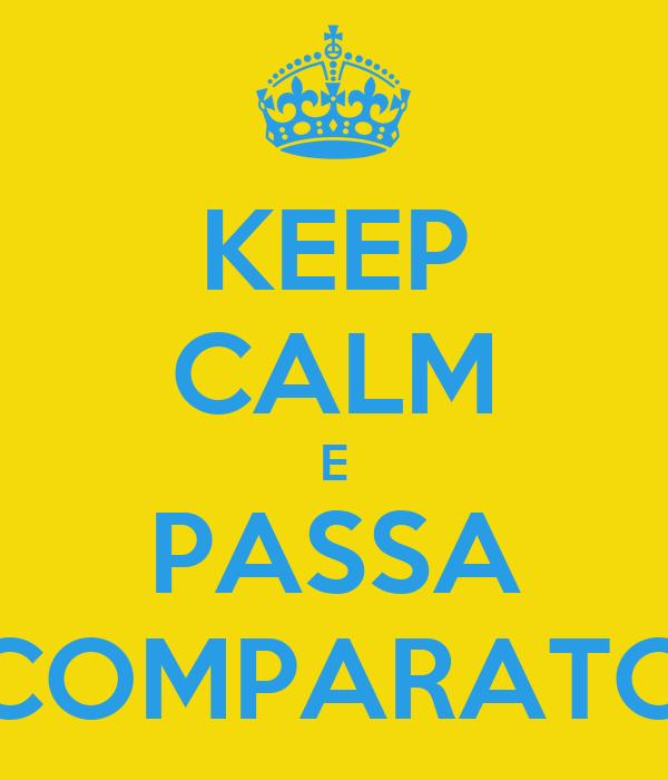 KEEP CALM E PASSA COMPARATO