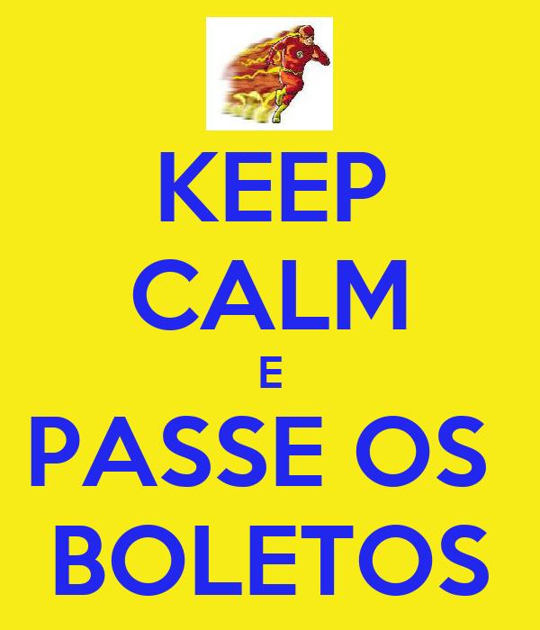 KEEP CALM E PASSE OS  BOLETOS