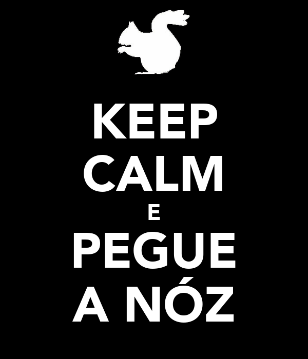 KEEP CALM E PEGUE A NÓZ