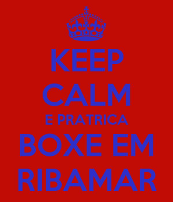 KEEP CALM E PRATRICA BOXE EM RIBAMAR