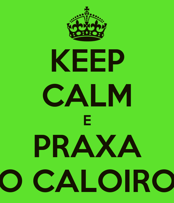 KEEP CALM E PRAXA O CALOIRO