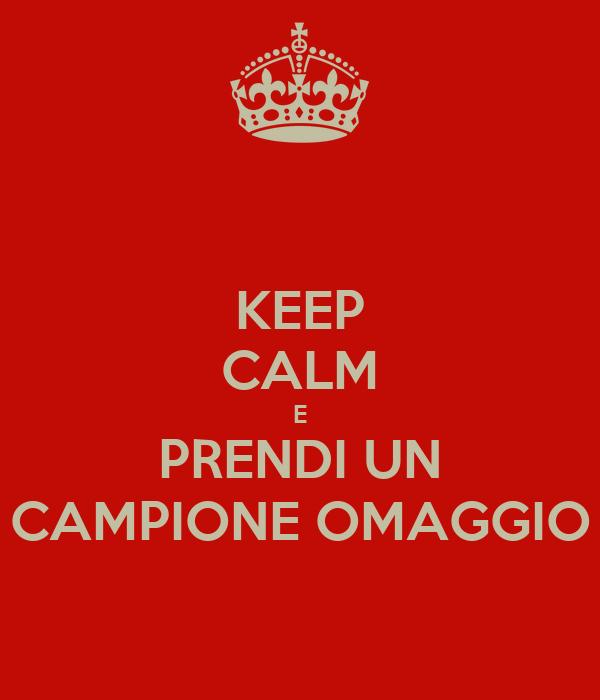 KEEP CALM E PRENDI UN CAMPIONE OMAGGIO