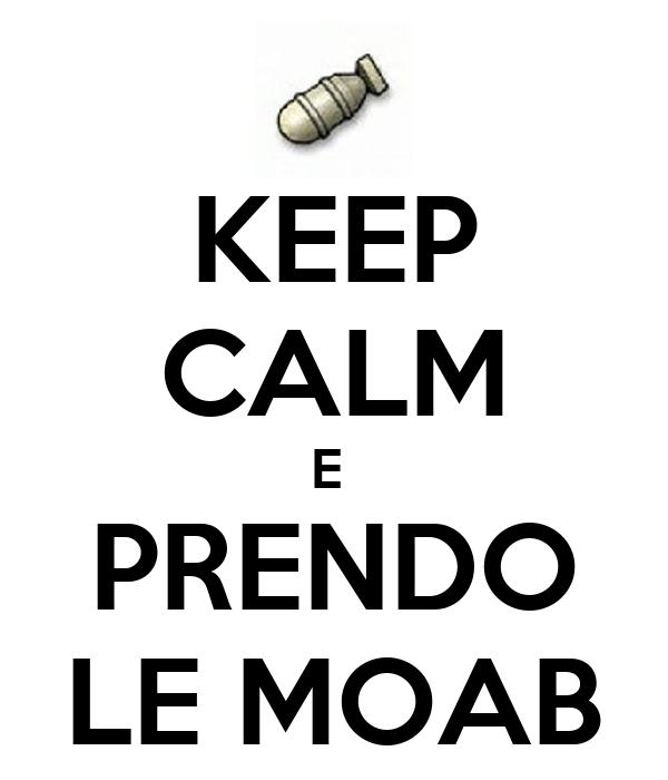 KEEP CALM E  PRENDO LE MOAB