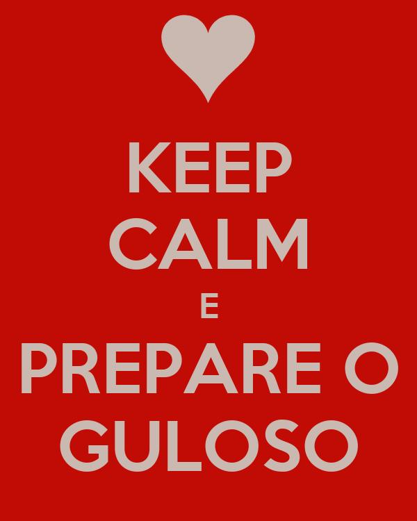 KEEP CALM E PREPARE O GULOSO