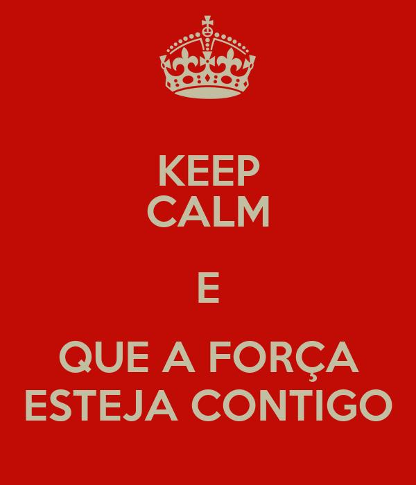 KEEP CALM E QUE A FORÇA ESTEJA CONTIGO