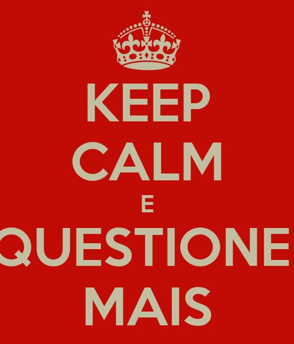 KEEP CALM E QUESTIONE  MAIS