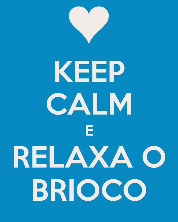 KEEP CALM E RELAXA O BRIOCO