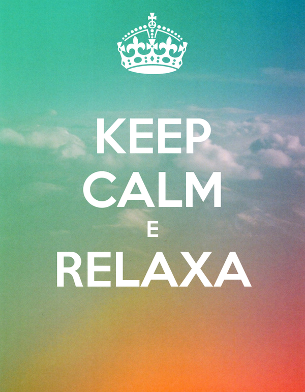 KEEP CALM E RELAXA