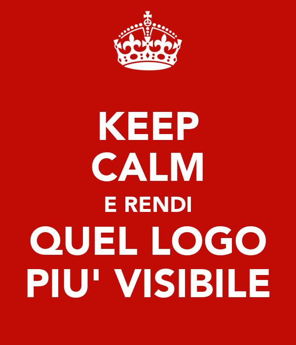 KEEP CALM E RENDI QUEL LOGO PIU' VISIBILE