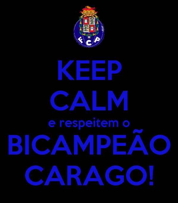 KEEP CALM e respeitem o BICAMPEÃO CARAGO!