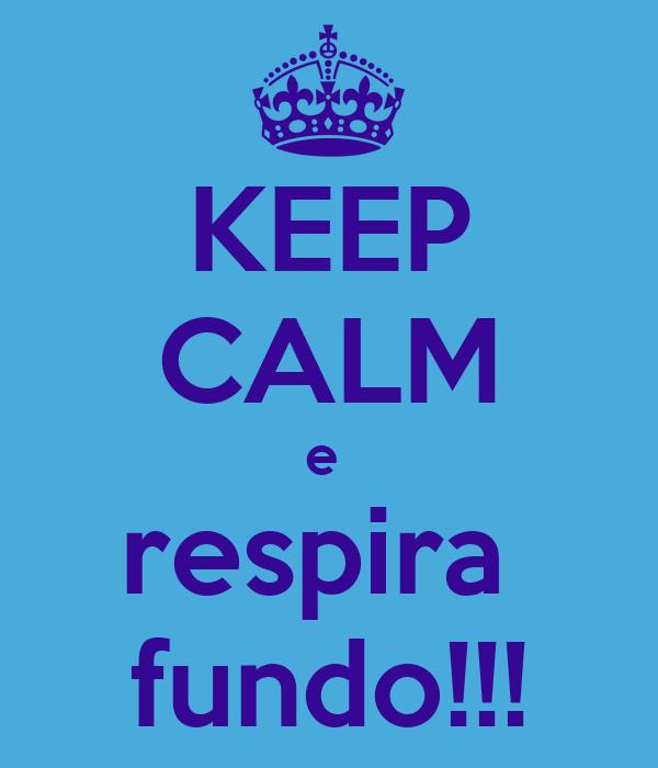 KEEP CALM e  respira  fundo!!!