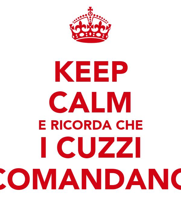 KEEP CALM E RICORDA CHE I CUZZI COMANDANO