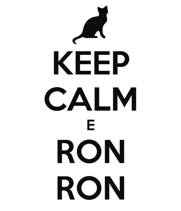 KEEP CALM E RON RON