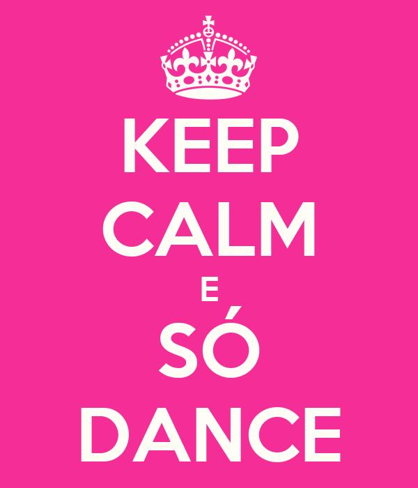 KEEP CALM E SÓ DANCE