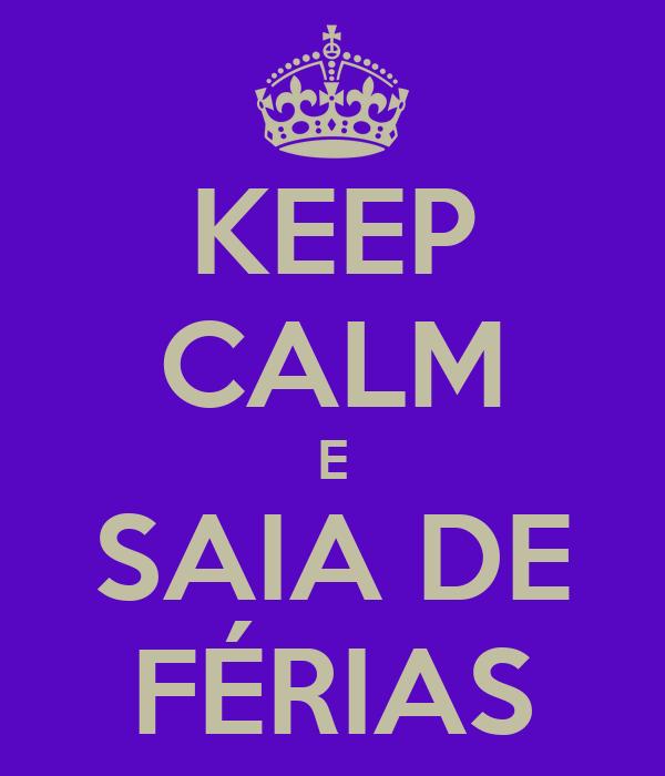KEEP CALM E SAIA DE FÉRIAS
