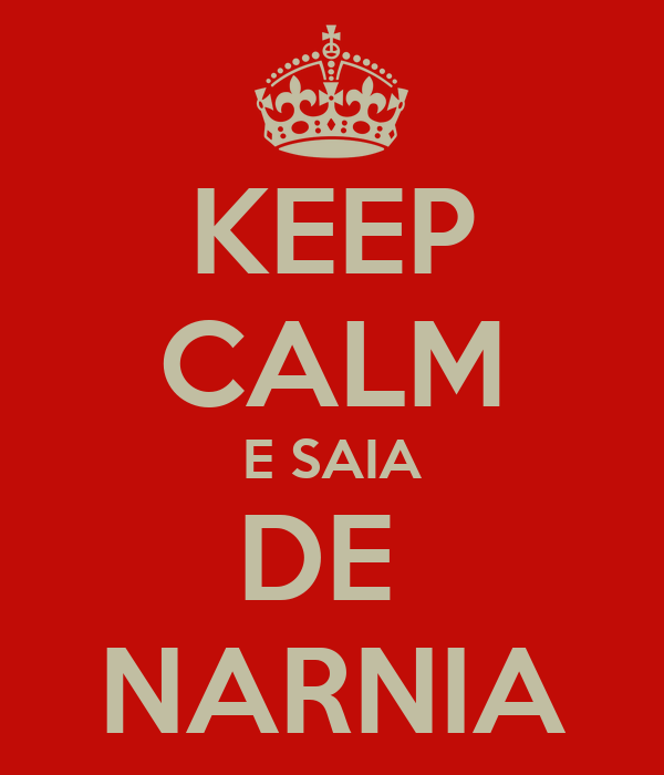 KEEP CALM E SAIA DE  NARNIA