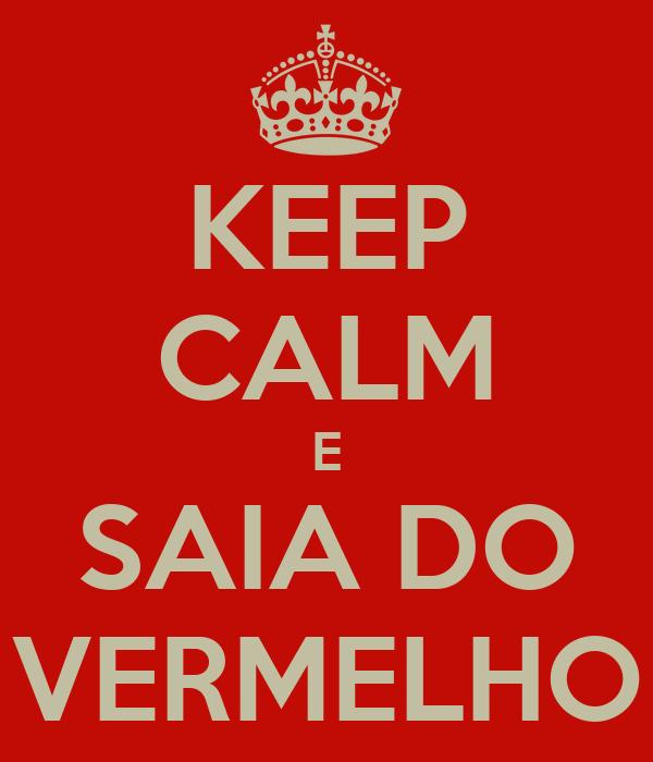 KEEP CALM E SAIA DO VERMELHO