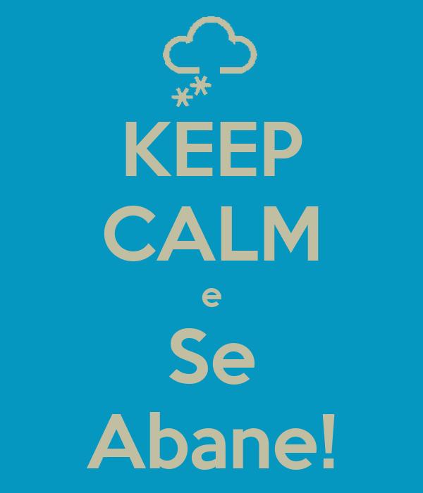 KEEP CALM e Se Abane!