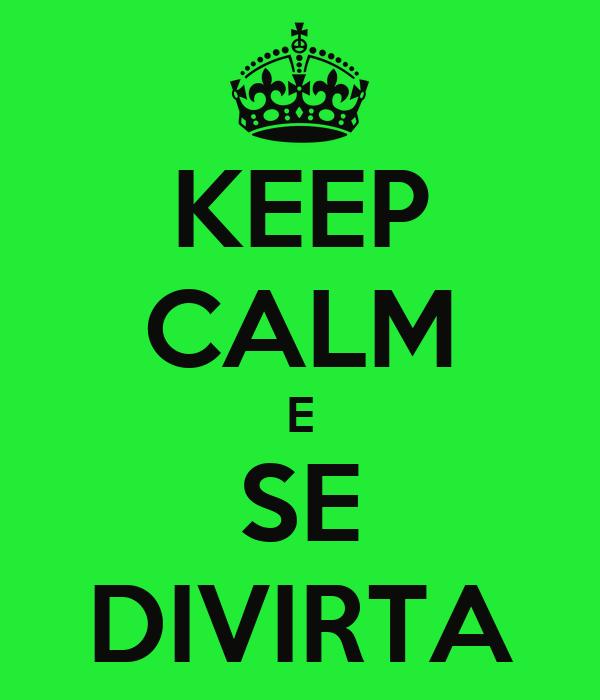 KEEP CALM E SE DIVIRTA