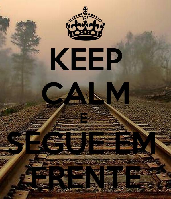 KEEP CALM E  SEGUE EM  FRENTE