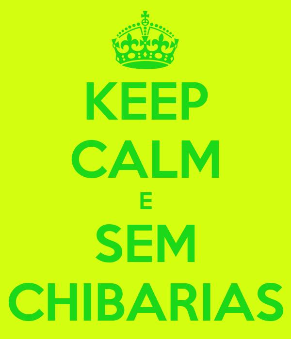 KEEP CALM E SEM CHIBARIAS