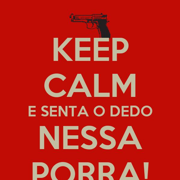 KEEP CALM E SENTA O DEDO NESSA PORRA!