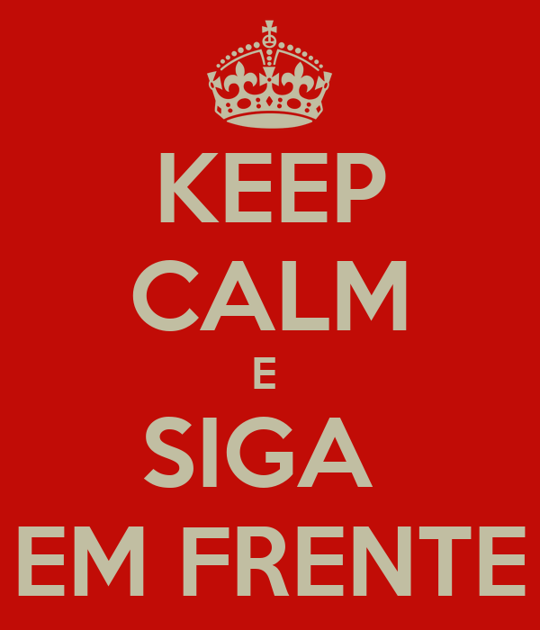 KEEP CALM E  SIGA  EM FRENTE