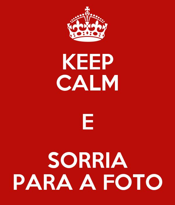 KEEP CALM E SORRIA PARA A FOTO