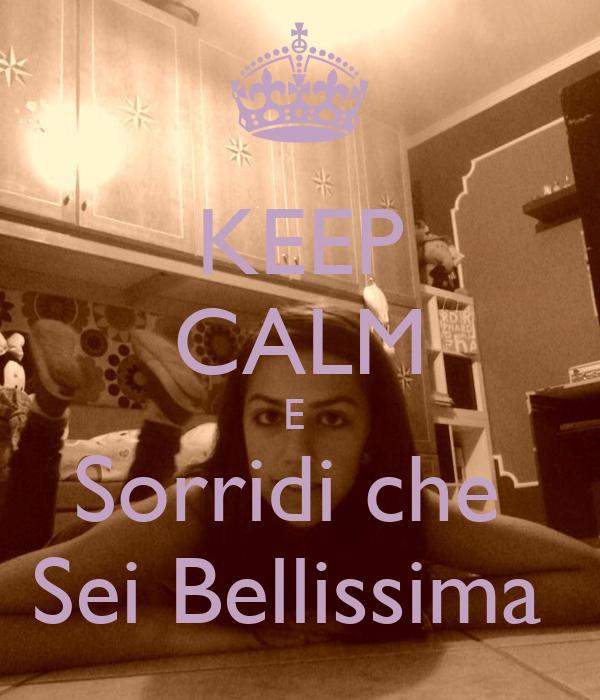 KEEP CALM E  Sorridi che  Sei Bellissima