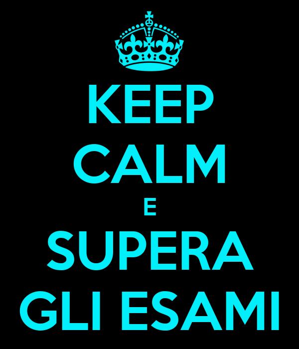KEEP CALM E SUPERA GLI ESAMI