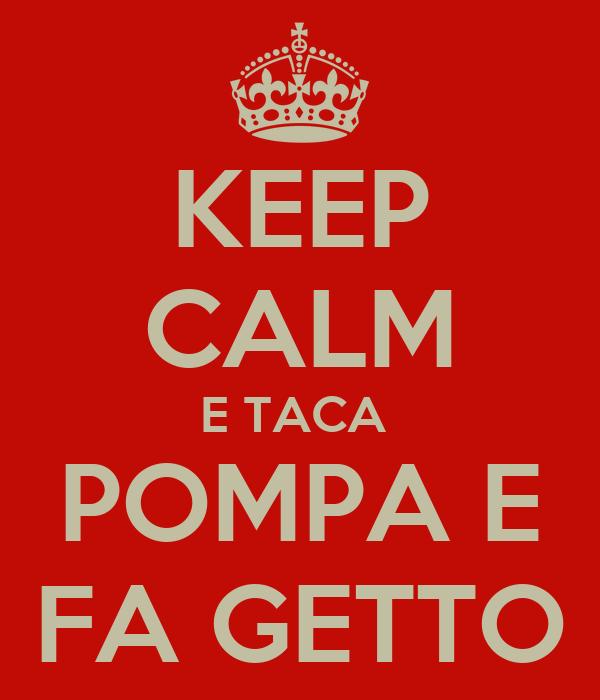 KEEP CALM E TACA  POMPA E FA GETTO